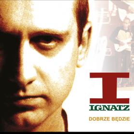 Ignatz - Dobrze Będzie
