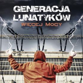 Generacja Lunatyków - Więcej Mocy